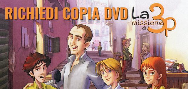 Richiedi il DVD del cartone animato 'La Missione di 3P'